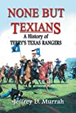 Front cover for the book None but Texians: A History of Terry's Texas Rangers by Jeffrey D. Murrah