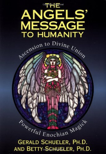 (The Angels' Message to Humanity: Ascension to Divine Union-Powerful Enochian Magick (Llewellyn's High Magick Series))