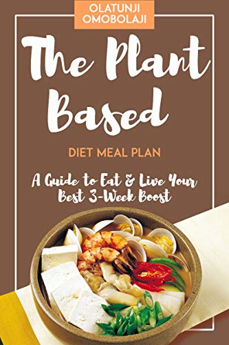 The Plant-based Diet Meal Plan: A Guide to Eat & Live Your Best 3-Week Boost