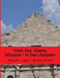 Visit the Alamo Mission - in San Antonio, Anna Leon, 1494976048