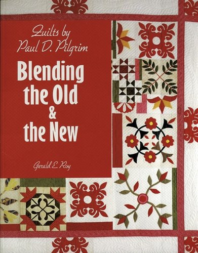 Quilts by Paul D. Pilgrim: Blending the Old & the New