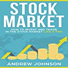 Stock Market: How to Invest and Trade in the Stock Market Like a Pro Hörbuch von Andrew Johnson Gesprochen von: Joe Wosik