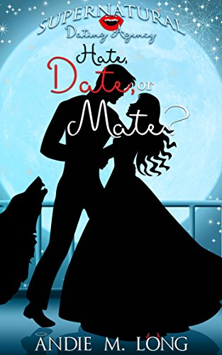 Hate, Date, or Mate? (Supernatural Dating Agency Book 3)