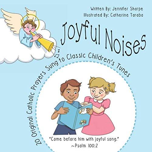 Joyful Noises: 20 Original Catholic Prayers Sung to Classic Children's Tunes (My First Prayer Book Catholic)