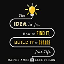 The Idea in You: How to Find It, Build It, and Change Your Life Audiobook by Martin Amor, Alex Pellew Narrated by Kris Dyer
