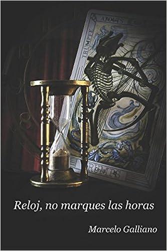 Reloj, no marques las horas (Spanish Edition): Marcelo Galliano: 9781521742686: Amazon.com: Books