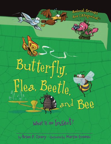 Butterfly, Flea, Beetle, and Bee: What Is an Insect? (Animal Groups Are Categorical) (Animal Groups Are CATegorical (Is A Insect An Animal)