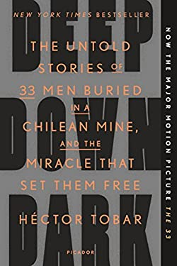 Deep Down Dark: The Untold Stories of 33 Men Buried in a Chilean Mine, and the Miracle That Set Them Free