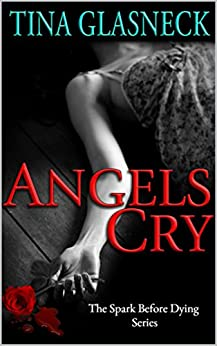 Angels Cry (Spark Before Dying Book 1) by [Glasneck, Tina]