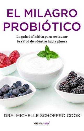 El milagro probiótico (Colección Vital): La guía definitiva para restaurar tu salud de adentro hacia afuera (Spanish Edition)