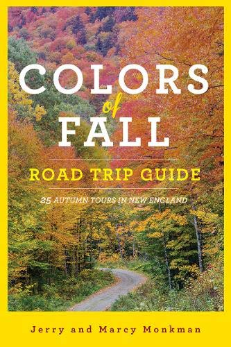 Colors of Fall Road Trip Guide: 25 Autumn Tours in New England (Second Edition)