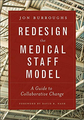 - Redesign the Medical Staff Model: A Guide to Collaborative Change (ACHE Management Series)