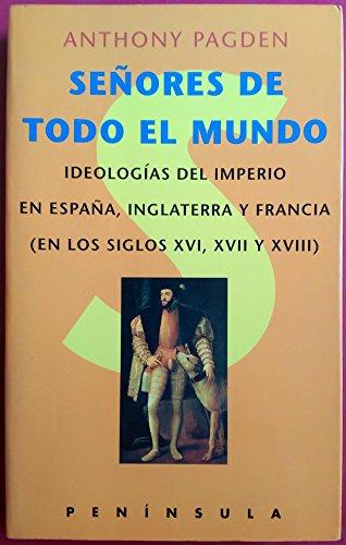 Señores de todo el mundo: Ideologías del imperio en España ...