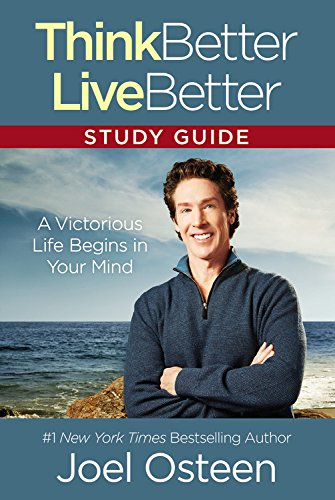 Think Better, Live Better Study Guide: A Victorious Life Begins in Your Mind (I Am Joel Osteen)
