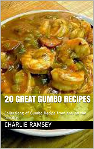 20 Great Gumbo Recipes: Collection of Gumbo Recipe from around the country. by Charlie Ramsey