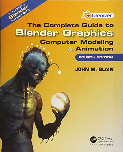 The Complete Guide to Blender Graphics: Computer Modeling & Animation, Fourth Edition (Blender Software)