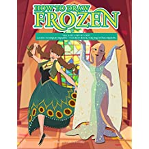 How to Draw Frozen: The Easy Step-by-Step Guide to Draw Frozen – The Best Book for Drawing Frozen