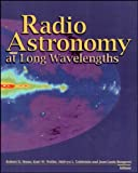 Radio Astronomy at Long Wavelengths (Geophysical Monograph Series), , 0875909779