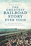 img - for The Greatest Railroad Story Ever Told: Henry Flagler & the Florida East Coast Railway's Key West Extension book / textbook / text book