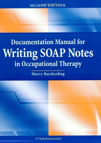 Documentation Manual for Writing SOAP Notes in Occupational Therapy from Brand: Slack Incorporated