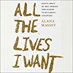 All the Lives I Want: Essays About My Best Friends Who Happen to Be Famous Strangers | Alana Massey