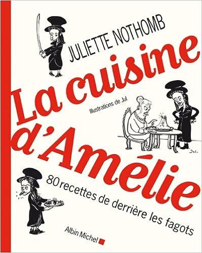 Lire un La Cuisine d' Amelie - 80 Recettes de Derrière les Fagots pdf, epub ebook