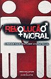 Revolução Moral: A verdade nua e crua sobre a pureza sexual