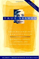 True Selves: Understanding Transsexualism--For Families, Friends, Coworkers, and Helping Professionals Paperback