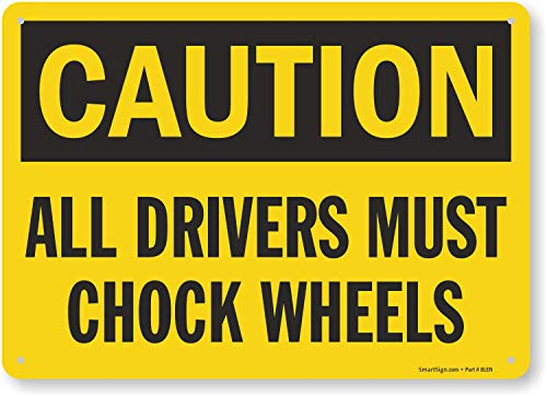 SmartSign 'Caution - All Driver Must Chock Wheels' Sign | 10' x 14' Plastic