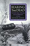 Bearing the Dead : The British Culture of Mourning from the Enlightenment to Victoria, Schor, Esther, 069103396X