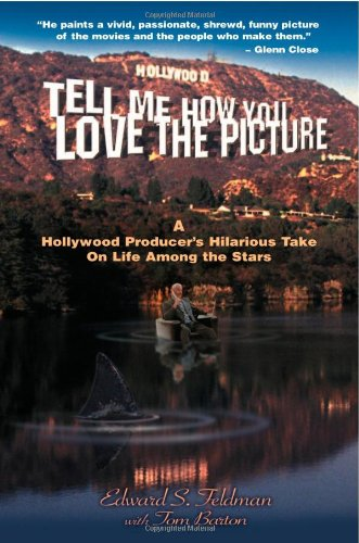 Download Tell Me How You Love The Picture: A Hollywood Producer's Hilarious Take On Life Among the Stars ebook