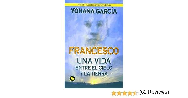 Francesco. Una Vida Entre El Cielo Y La Tierra: Amazon.es: Garcia ...