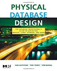 Physical Database Design: the database professional's guide to exploiting indexes, views, storage, and more (The Morgan Kaufmann Series in Data Management Systems)