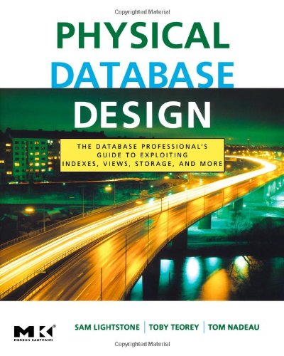 Physical Database Design, 4th Edition by Sam S. Lightstone , Toby J. Teorey , Tom Nadeau, Publisher : Morgan Kaufmann