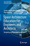 Space Architecture Education for Engineers and Architects: Designing and Planning Beyond Earth (Space and Society)
