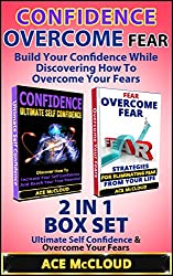 Confidence: Overcome Fear: Build Your Confidence While Discovering How To Overcome Your Fears: 2 in 1 Box Set: Ultimate Self Confidence & Overcome Your ... Ultimate Self Confidence, Anxiety Relief)
