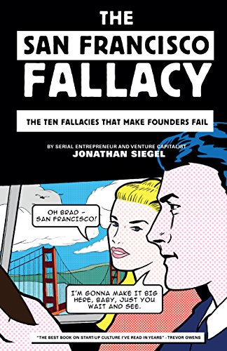 Download for free The San Francisco Fallacy: The Ten Fallacies That Make Founders Fail