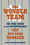 The Wonder Team: The True Story of the Incomparable 1927 New York Yankees (Sports & Culture)