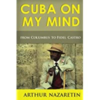 Cuba On My Mind: Cuba From Columbus To Fidel Castro