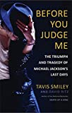 img - for Before You Judge Me: The Triumph and Tragedy of Michael Jackson's Last Days book / textbook / text book