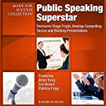 Public Speaking Superstar: Overcome Stage Fright, Develop Compelling Stories and Riveting Presentations | Dianna Booher,Les Brown,Patricia Fripp,Howard Liegold,Vanna Novack,Nido Qubein,Greg Reid,Laura Stack,Chris Widener,Ron White