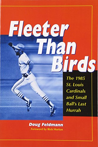Illinois State Red Birds Baseball - Fleeter Than Birds: The 1985 St. Louis Cardinals and Small Ball's Last Hurrah