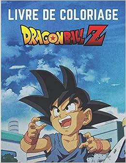 Livre De Coloriage Dragon Ball Z Un Super Livre De Coloriage Dragon Ball Z Livre De Coloriage Special Pour Les Enfants Et Les Fans Cadeaux De Noel Enfants 50 Dessin A