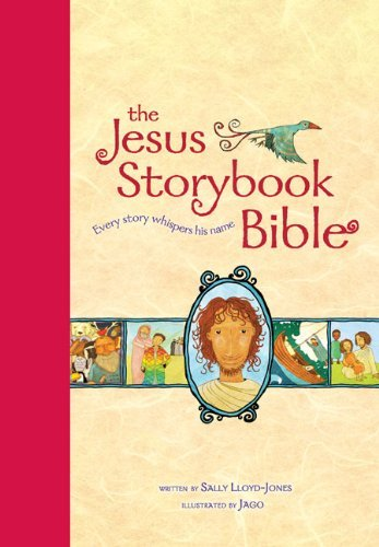 The Jesus Storybook Bible, Read-Aloud Edition: Every Story Whispers His Name by Sally Lloyd-Jones -
