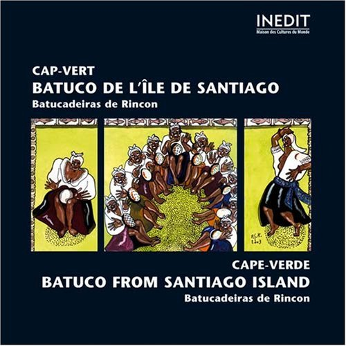 Cape Verde - Batuco from Santiago Island: Batucadeiras De Rincon by Various Artists