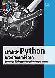 Effektiv Python programmieren (mitp Professional): 59 Wege für bessere Python-Programme