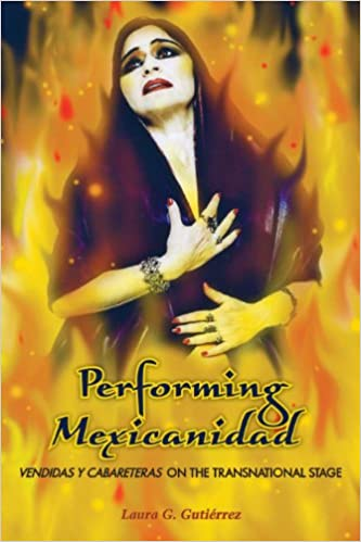 Performing Mexicanidad: Vendidas y Cabareteras on the Transnational Stage (Chicana Matters): Laura G. Gutiérrez: 9780292722880: Amazon.com: Books