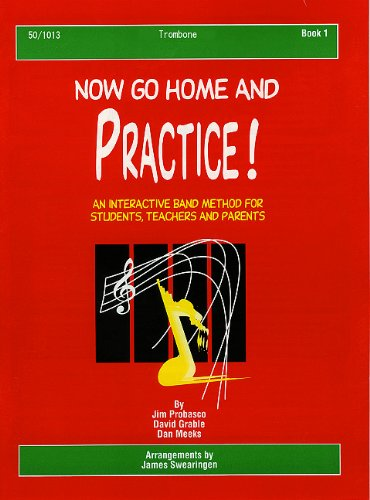 Now Go Home and Practice Book 1 Trombone: A Band Method for Students, Teachers, and Parents