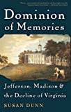Dominion of Memories: Jefferson, Madison & the Decline of Virginia, Susan Dunn, 0465003567