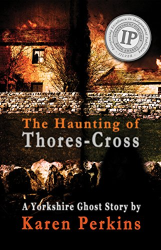 The Haunting of Thores-Cross: A Yorkshire Ghost Story (Ghosts of Thores-Cross Book 1) by [Perkins, Karen]